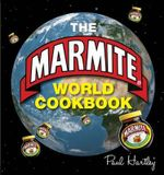 The Marmite World Cookbook : Storecupboard Cookbooks - Paul Hartley