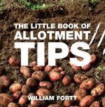 The Little Book of Grow-Your-Own Tips : The Little Books of Tips Series - William Fortt