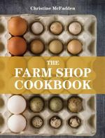 The Farm Shop Cookbook - Christine McFadden
