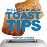 The Little Book of Toast Tips : Little Books of Tips - Andrew Langley