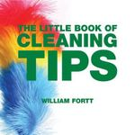 The Little Book of Cleaning Tips - William Fortt