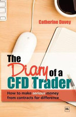 The Diary of a CFD Trader : How to Make Serious Money from Contracts for Difference - Catherine Davey