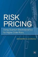 Risk Pricing : Using Quantum Electrodynamics for Higher Order Risks - Dimitris N. Chorafas
