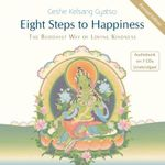 Eight Steps to Happiness : The Buddhist Way of Loving Kindness - Geshe Kelsang Gyatso