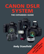 Canon DSLR System : The Expanded Guide - Andy Stansfield