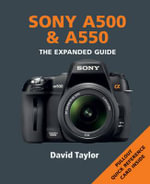Sony A500 and A550 : The Expanded Guide - David Taylor