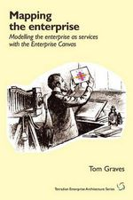 Mapping the Enterprise : Modelling the Enterprise as Services with the Enterprise Canvas - Tom Graves