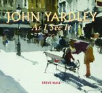 John Yardley - As I See it - Steve Hall