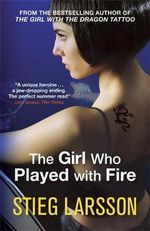 The Girl Who Played with Fire : The Millennium Trilogy : Book 2 - Stieg Larsson