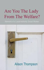 Are You The Lady From The Welfare? : Memoires of a Local Authority Social Worker - Alison Thompson