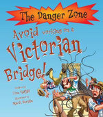 Avoid Working on a Victorian Bridge! : The Danger Zone Series - Tom Ratcliffe
