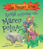 Avoid Exploring with Marco Polo! : The Danger Zone Series - Jacqueline Morley