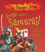 Avoid Being a Samurai! : The Danger Zone Series - Fiona Macdonald