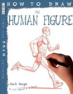 How to Draw the Human Figure : An Art School in a Book - Mark Bergin