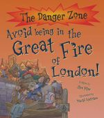 Avoid Being in the Great Fire of London! : The Danger Zone Series - Jim Pipe