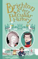 Brighton : A Very Peculiar History - David Arscott