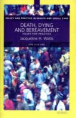 Death, Dying and Bereavement : Issues for Practice - Jacqueline H. Watts