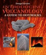 Introducing Volcanology : A Guide to Hot Rocks - Dougal Jerram