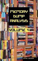 Memory Dump Analysis Anthology : v. 4 - Dmitry Vostokov