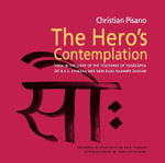 The Hero's Contemplation : Yoga in the Light of the Teachings of Yogacarya Sri B.K.S. Iyengar and Non-dual Kashmir Saivism - Christian Pisano