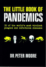 Little Book Of Pandemics : 50 Of The World's Most Virulent Plagues And Infectious Diseases - Dr. Peter Moore