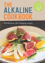 The Alkaline Cookbook : 100 Delicious, Life-Changing Recipes - Dr. Stephan Domenig