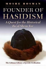 Founder of Hasidism : A Quest for the Historical Ba'al Shem Tov (Second Edition) - Murray Jay Rosman