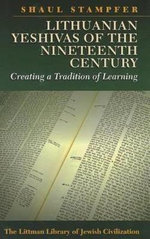 Lithuanian Yeshivas of the Nineteenth Century : Creating a Tradition of Learning - Shaul Stampfer