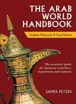 The Arab World Handbook : Arabian Peninsula and Iraq Edition - James Peters