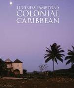 Lucinda Lambton's Colonial Caribbean - Lucinda Lambton
