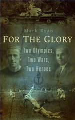 For the Glory : Two Olympics, Two Wars, Two Heroes - Mark Ryan