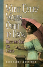 What Every Woman Ought to Know : An Illustrated History - Constance Mortimer