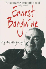 Ernest Borgnine : My Autobiography - Ernest Borgnine