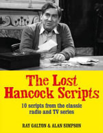 The Lost Hancock Scripts : 10 Scripts from the Classic Radio and TV Series - Ray Galton