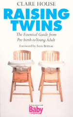 Raising Twins : The Essential Guide from Pre-birth to Young Adult - Clare House