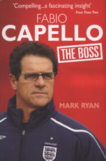 Fabio Capello : The Boss - Ryan Mark