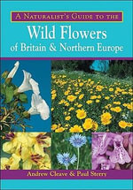A Naturalist's Guide to the Wild Flowers of Britain and Northern Europe : STANFORD TRAVEL CLAS - Andrew Cleave