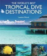The World's Best Tropical Dives : JOHN BEAUFOY PUBLISH - Lawson Wood