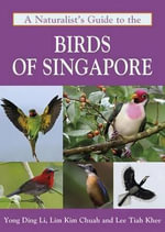 A Naturalist's Guide to the Birds of Singapore : A History of the Exploitation of Wild Birds - Yong Ding Li