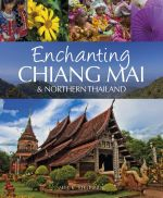 Enchanting Chiang Mai & Northern Thailand : Enchanting Series   - Mick Shippen