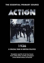 Action : 1936: A Crucial Year in British Politics - Sir Oswald Mosley