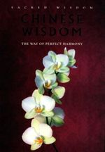 Chinese Wisdom : The Way of Perfect Harmony : Sacred Wisdom