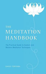 The Meditation Handbook : The Practical Guide to Eastern and Western Meditation Techniques - David Fontana