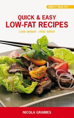 Quick and Easy Low-Fat Recipes : Lose Weight - Feel Great - Nicola Graimes