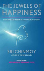 The Jewels of Happiness : Inspiration and Wisdom To Guide Your Life-Journey - Sri Chinmoy