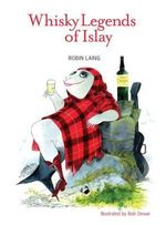 The Whisky Legends of Islay - Robin Laing
