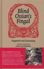 Blind Ossian's Fingal : Fragments and Controversy - James Macpherson