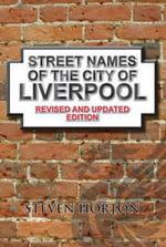 Street Names of the City of Liverpool - Steven Horton