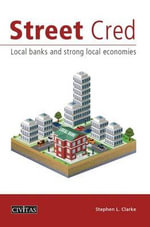 Street Cred : Local Banks and Strong Local Economies - Stephen L. Clarke