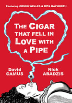 The Cigar That Fell in Love with A Pipe : Featuring Orson Welles and Rita Hayworth - David Camus